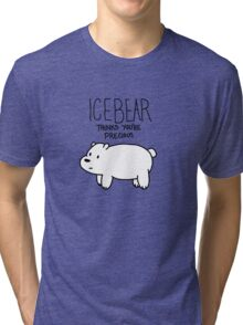 Ice Bear Thinks You're Precious Tri-blend T-Shirt