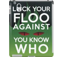 Lock Your Floo Against You Know Who iPad Case/Skin