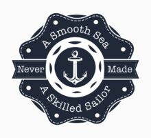 A Smooth Sea Never Made A Skilled Sailor by Rachel La Bianca