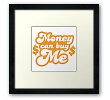 Money can buy me! Framed Print