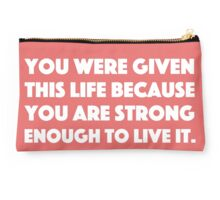 You Were Given This Life Because You Are Strong Enough To Live It. Studio Pouch