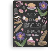 Every Day Is A Great Day For Baking Canvas Print