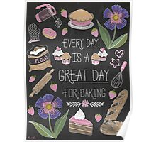 Every Day Is A Great Day For Baking Poster