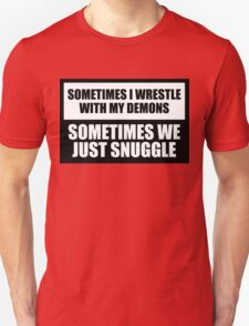 Snuggle with my demons Unisex T-Shirt