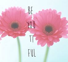 Be You Ti ful  by Nicolechappey