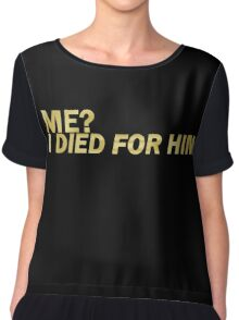 Me? I died for him.  Women's Chiffon Top