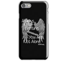 Always Keep Fighting because You Are Not Alone (variation) iPhone Case/Skin