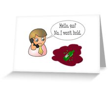 Hello, 911? No, I won't hold. Greeting Card