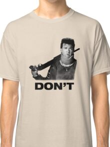 """""""Don't"""" - Red (Danny McBride), Pineapple Express Classic T-Shirt"""