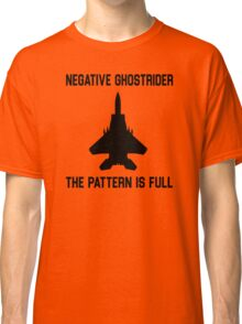 Top Gun Quote - Negative Ghostrider The Pattern Is Full Classic T-Shirt