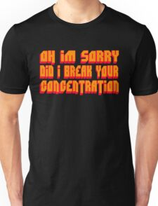 Pulp Fiction Quote - Oh I'm Sorry Did I Break Your Concentration Unisex T-Shirt