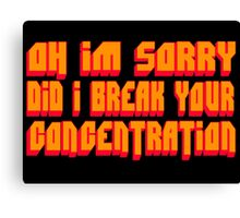 Pulp Fiction Quote - Oh I'm Sorry Did I Break Your Concentration Canvas Print