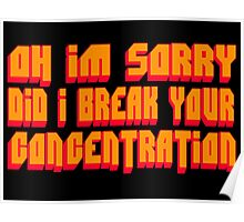 Pulp Fiction Quote - Oh I'm Sorry Did I Break Your Concentration Poster