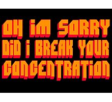 Pulp Fiction Quote - Oh I'm Sorry Did I Break Your Concentration Photographic Print