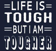 Life Is Tough But I Am Tougher Kids Tee