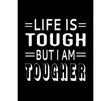 Life Is Tough But I Am Tougher Photographic Print