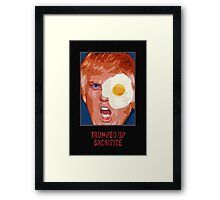 Trumped up sacrifice. Framed Print