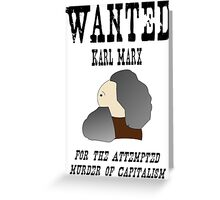 Wanted: Karl Marx. For the attempted murder of capitalism Greeting Card