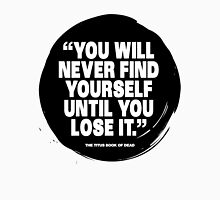 you will never find yourself until you lose it Womens Fitted T-Shirt