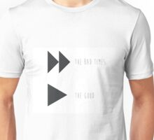 Fast Forward The Bad Times Play The Good  Unisex T-Shirt