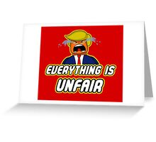 Everything Is Unfair Greeting Card