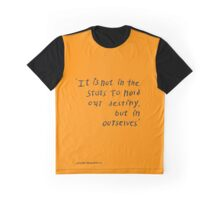 'It is not in the stars to hold our destiny, but in ourselves' - William Shakespeare Graphic T-Shirt