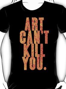 art can't kill you T-Shirt