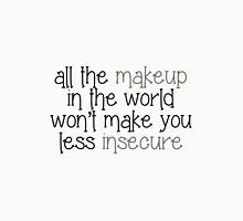 """""""All The Makeup in the World Won't Make You Less Insecure"""" -Melanie Martinez Unisex T-Shirt"""