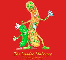 Rob Gamble's and Shawn Mahoney's The Loaded Mahony Sausage copy right 2015 Unisex T-Shirt