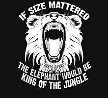 If Size Mattered The Elephant Would Be King Of The Jungle Unisex T-Shirt