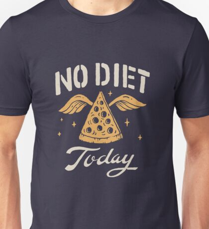 No Diet Today Unisex T-Shirt