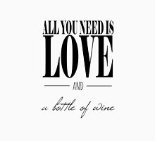 All You Need Is Love and A Bottle of Wine Unisex T-Shirt