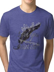 nobody will ever love you as much as an artist can Tri-blend T-Shirt
