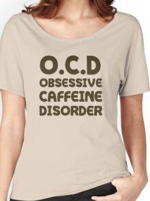 OCD Obsessive Caffeine Disorder Women's Relaxed Fit T-Shirt