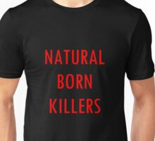 NATURAL BORN KILLERS - text Unisex T-Shirt