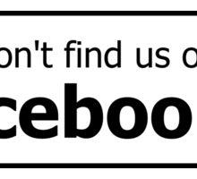 You won't find us on Facebook (finger, black) Sticker
