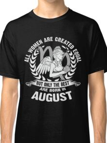 All Women Are Created Equal But Only The Best Are Born in August - Virgo Woman Shirt Classic T-Shirt