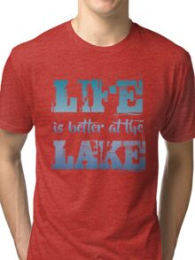 Life is better at the Lake Tri-blend T-Shirt