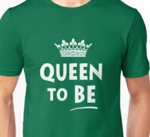 Queen To Be T-Shirt Unisex T-Shirt