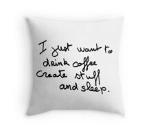 I just want to drink coffe create stuff and sleep Throw Pillow