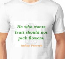 He Who Wants Fruit - Indian Proverb Unisex T-Shirt