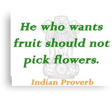 He Who Wants Fruit - Indian Proverb Canvas Print