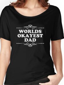 World's Okayest Dad Funny T-shirt Women's Relaxed Fit T-Shirt