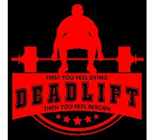Deadlift - First you feel dying then you feel reborn Photographic Print