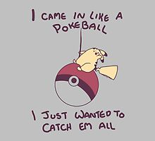 I Came In Like A Pokeball by zerojigoku
