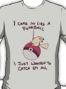 I Came In Like A Pokeball T-Shirt