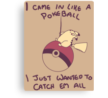 I Came In Like A Pokeball Canvas Print