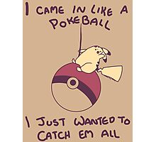 I Came In Like A Pokeball Photographic Print