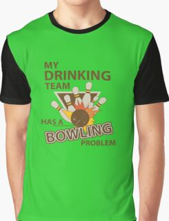 My Drinking Team Has A Bowling Problem Graphic T-Shirt