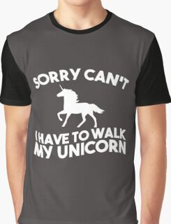 Sorry can't I have to walk my unicorn Graphic T-Shirt